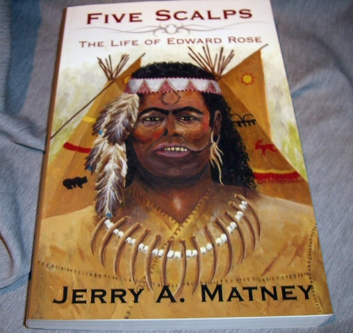 Five Scalps  The Life of Edward Rose, Matney, Jerry A.