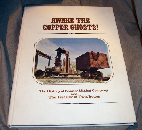 Awake the Copper Ghosts!  The history of Banner Mining Company and the treasure of Twin Buttes,, Kalt, William D