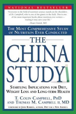 The China Study: The Most Comprehensive Study of Nutrition Ever Conducted And the Startling Implications for Diet, Campbell, T. Colin & Thomas M. Campbell II & Howard Lyman & John Robbins