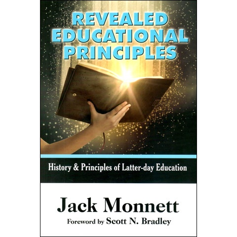 Revealed Educational Principles & the Public Schools  A Look at Principle-Centered Education Through the Prophets and LDS Educational History, Monnett, John D.