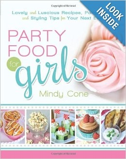 Image for Party Food for Girls -  Lovely and Luscious Recipes, Party Ideas, and Styling Tips for Your Next Event.