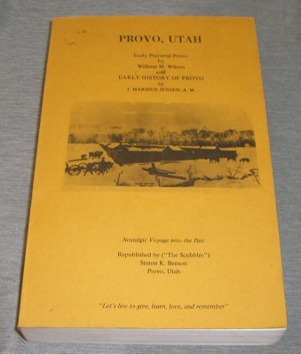 EARLY PICTORIAL PROVO & EARLY HISTORY OF PROVO  ., Wilson, William M. & J. Marinus Jensen