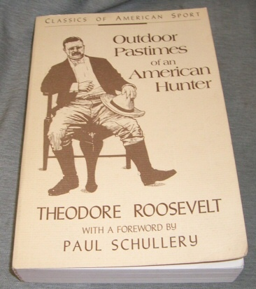 Outdoor Pastimes of an American Hunter, Roosevelt, Theodore &  Paul Schullery