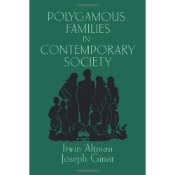 Polygamous Families in Contemporary Society, Altman, Irwin &  Joseph Ginat &  Sterling M. McMurrin