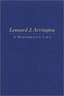 Image for Leonard J. Arrington  A Historian's Life