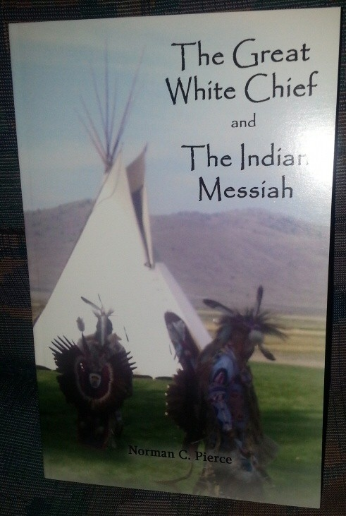 The Great White Chief and the Indian Messiah, Pierce, Norman C.