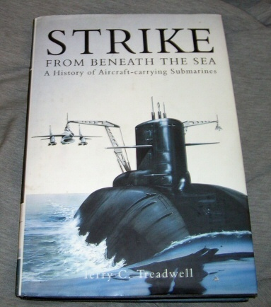 Strike from Beneath the Sea -   A History of Aircraft Carrying Submarine, Treadwell, Terry C.