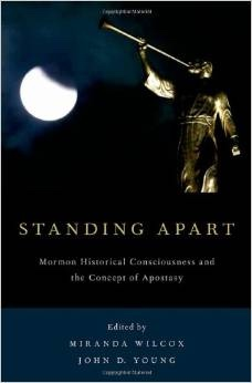 Standing Apart -   Mormon Historical Consciousness and the Concept of Apostasy, Wilcox, Miranda &  John D. Young