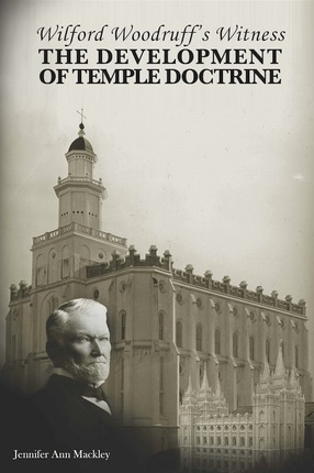 Wilford Woodruff's Witness -   of the Development of Temple Doctrine, Mackley, Jennifer Ann
