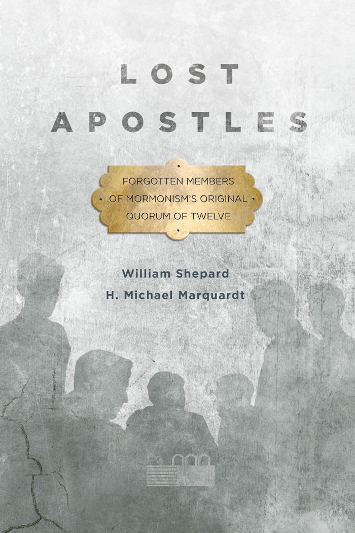 Lost Apostles:   Forgotten Members of Mormonism's Original Quorum of the Twelve, Marquardt, H. Michael &  William Shepard