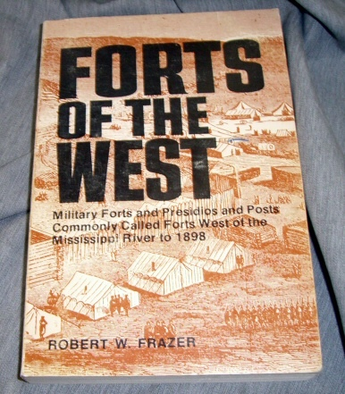 Forts of the West  Military Forts and Presidios and Posts Commonly Called Forts West of the Mississippi River to 1898, Frazer, Robert W.