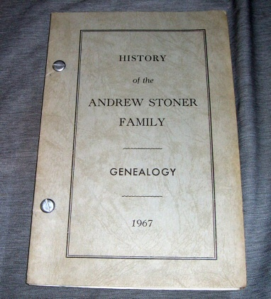 History of the Andrew Stoner Family Genealogy -  1967, Stoner, Andrew