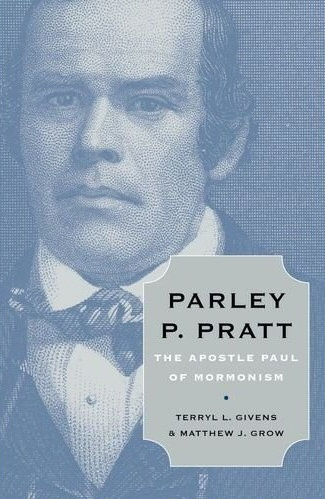 Parley P. Pratt - The Apostle Paul of Mormonism, Givens, Terryl L. & Matthew J. Grow