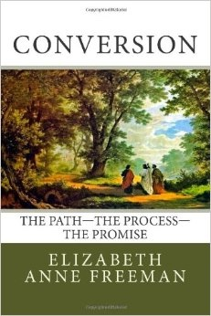 Conversion -   The Path - The Process - The Promise, Freeman, Elizabeth Anne