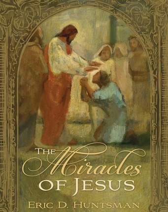 The Miracles of Jesus, Huntsman, Eric D.