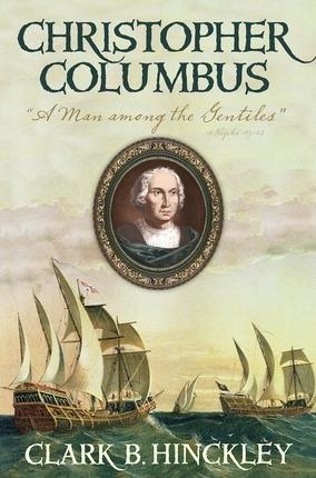 Christoper Columbus  A Man Among the Gentiles, Hinckley, Clark B.