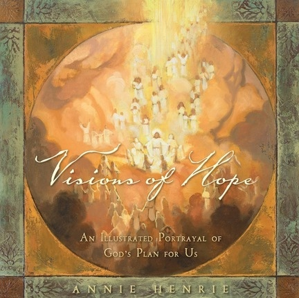 Visions of Hope  An Illustrated Portrayal of God's Plan for Us, Henrie, Annie