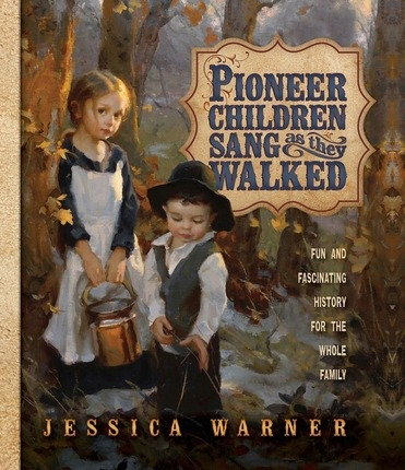 Pioneer Children Sang as They Walked -, Warner, Jessica