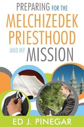 Preparing For the Melchizedek Priesthood And My Mission, Pinegar, Ed J.