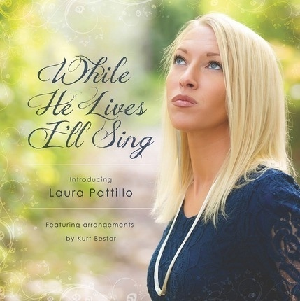 While He Lives I'll Sing -  Featuring Arrangments by Kurt Bestor, Pattillo, Laura