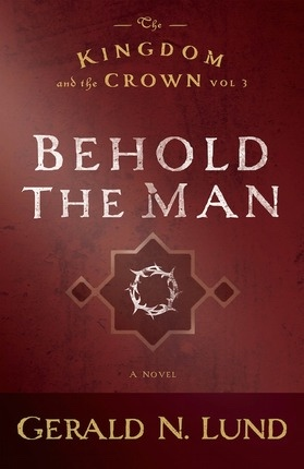 THE KINGDOM AND THE CROWN -  Behold the Man, Lund, Gerald N.