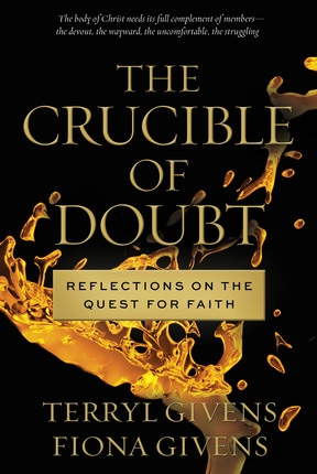 The Crucible Of Doubt -  Reflections on the Quest for Faith, Givens, Terryl and Fiona Givens