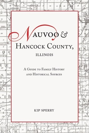 Nauvoo and Hancock County, Illinois; A Guide to Family History and Historical Sources, Sperry, Kip