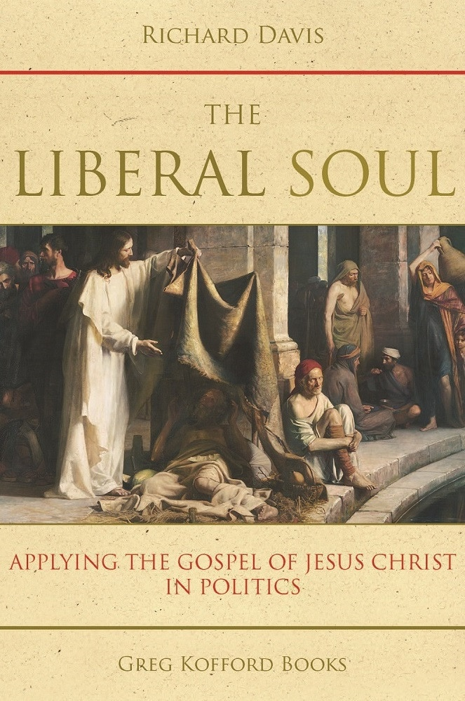 The Liberal Soul;  Applying the Gospel of Jesus Christ in Politics, Davis, Richard