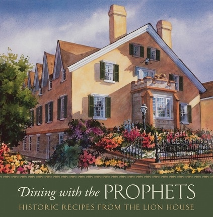 Dining with the Prophets; Historic Recipes from the Lion House, House, Lion