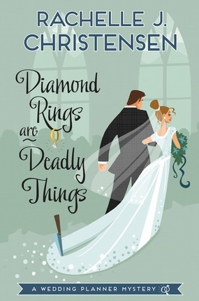 Diamond Rings Are Deadly Things;  A Wedding Planner Mystery, Christensen, Rachelle J.