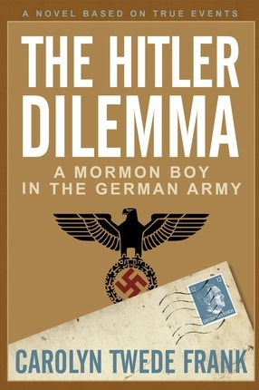 The Hitler Dilemma;  A Mormon Boy in the German Army, Frank, Carolyn Twede