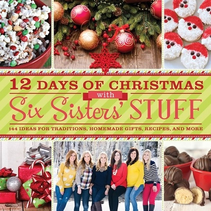 12 Days of Christmas With Six Sisters' Stuff;   Recipes, Traditions, Homemade Gifts, and So Much More, Stuff, Six Sisters'