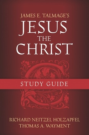 Jesus the Christ Study Guide, Holzapfel, Richard Neitzel & Thomas A. Wayment