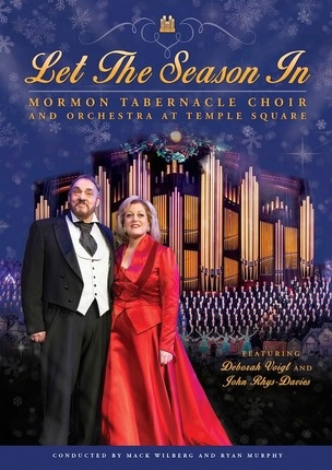 Let the Season In (DVD); Mormon Tabernacle Choir with Deborah Voigt and John Rhys-Davies, Mormon Tabernacle Choir