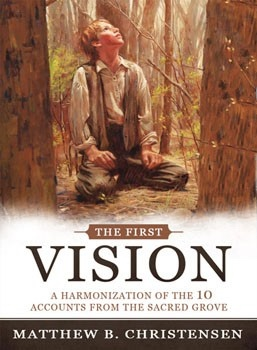 The First Vision;  A Harmonization of Ten Accounts from the Sacred Grove, Christensen, Matthew B.