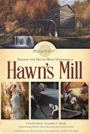 Tragedy and Truth;  What Happened at Hawn's Mill, History of the Saints & Alexander L. Baugh & Glenn Rawson & Dennis Lyman