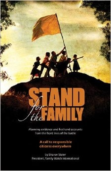Stand for the Family - Alarming Evidence and Firsthand Accounts from the Front Lines of Battle. a Call to Responsible Citizens Everywhere., Slater, Sharon