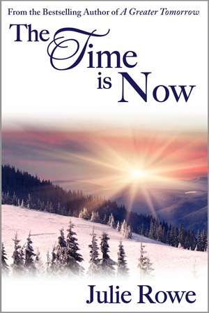 The Time Is Now;  Book 2, A Greater Tomorrow, Rowe, Julie