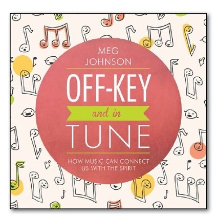 Off Key and In Tune (Talk on CD)How Music Can Connect Us with the Spirit, Johnson, Meg