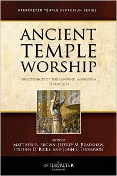 Ancient Temple Worship   (Volume 1), Brown, Matthew B. &  Jeffrey M. Bradshaw &  Stephen D. Ricks &  John S. Thompson
