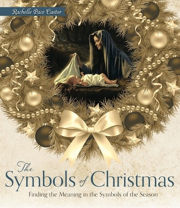 The Symbols of Christmas  Finding Meaning in the Symbols of the Season, Castor, Rachelle Pace