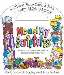 Me and My Scriptures;  The Bible and the Book of Mormon from a Child's Point of View, Bagley, Val Chadwick & Amy Mullins