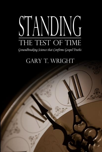 Standing the Test of Time - Science Proving Scripture, Wright, Gary T.