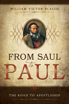 From Saul to Paul;  The Road to Apostleship, Blacoe, William Victor