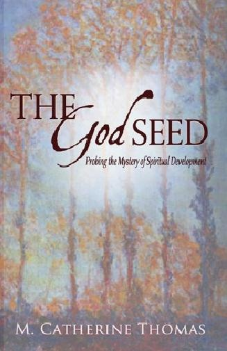 The God Seed; Probing the Mystery of Spiritual Development, Thomas, M. Catherine