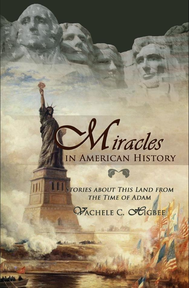 Miracles in American History; Stories about this Land from the Time of Adam, Higby, Vachele C.