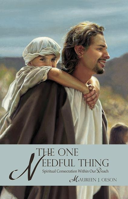 The One Needful Thing: Spiritual Consecration Within Our Reach, Olson, Maureen