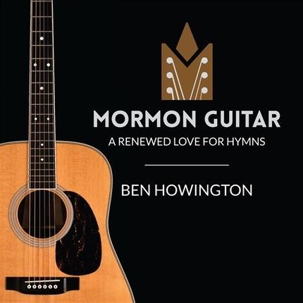 Mormon Guitar - A Renewed Love For Hymns, Howington, Ben