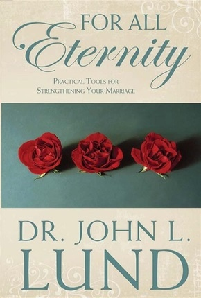 For all Eternity - Practical Tools for Strengthening Your Marriage, Lund, Dr. John L.