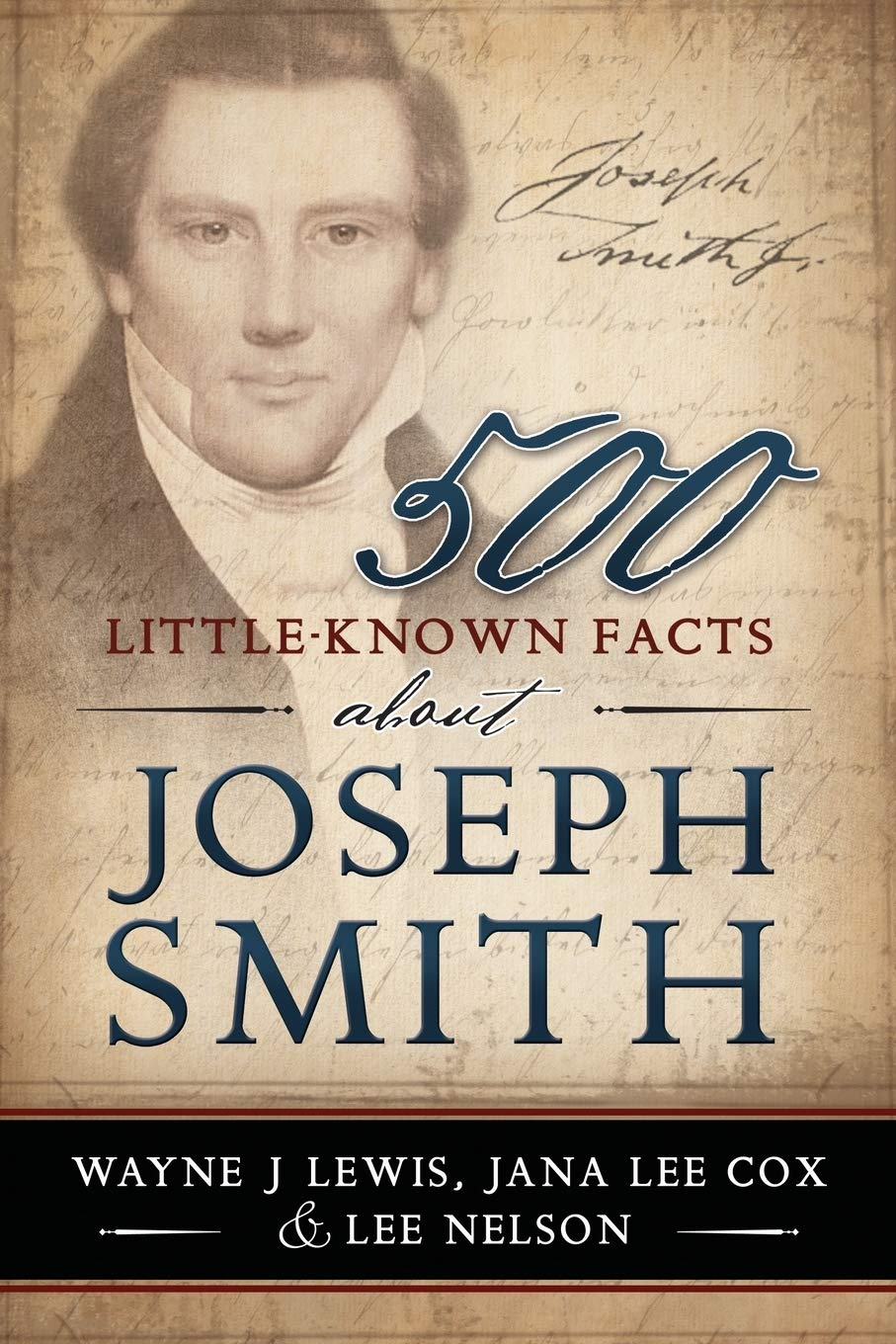 500 Little-Known Facts About Joseph Smith, Lewis, Wayne & Jana Cox & Lee Nelson